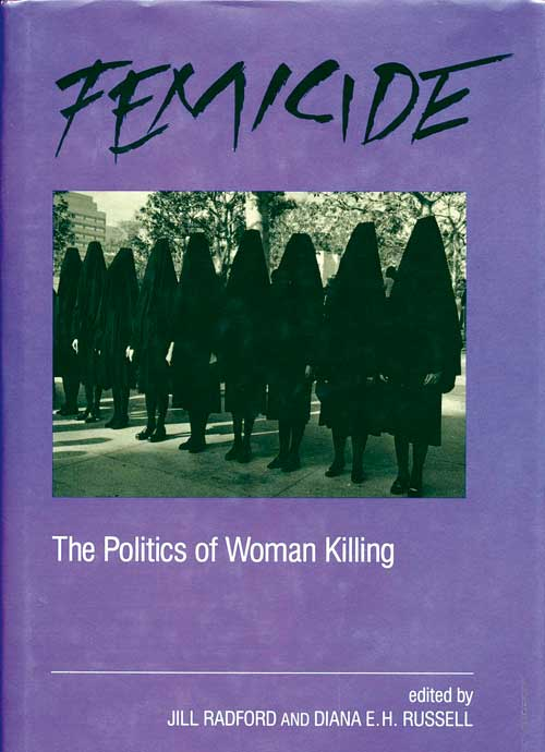 Feminicide - The Pollitics of Woman Killing - Jill Radford and Diana E. H. Russell
